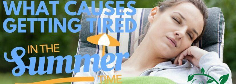 What Causes Getting Tired in the Summer?