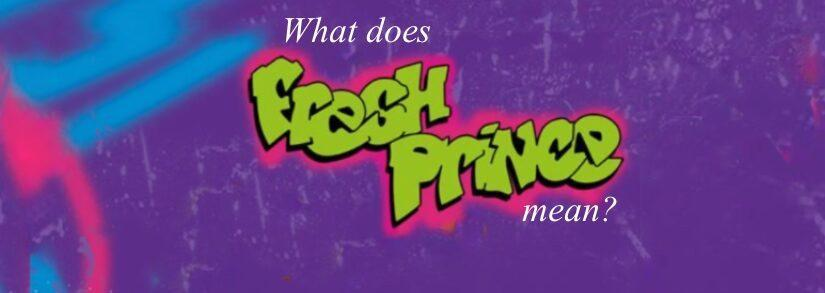 What Does Fresh Prince Mean? — Definition, Meaning, Short History